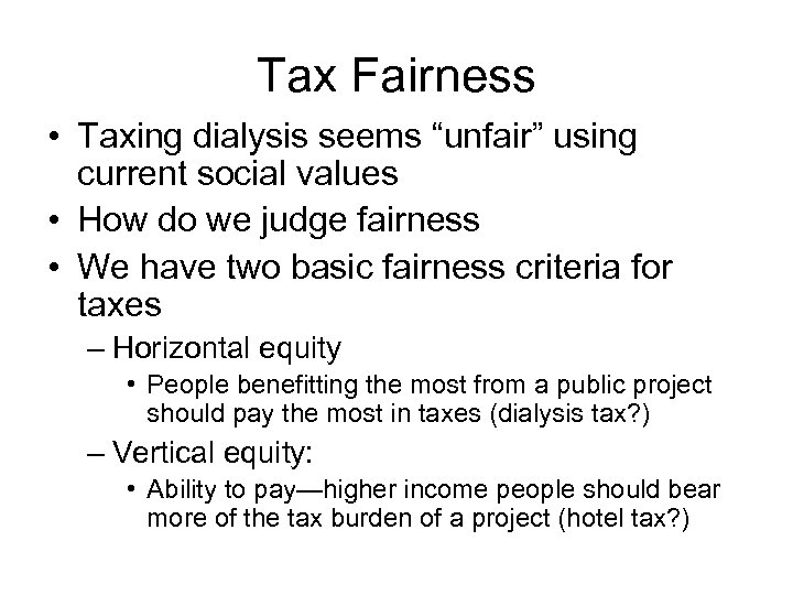 """Tax Fairness • Taxing dialysis seems """"unfair"""" using current social values • How do"""