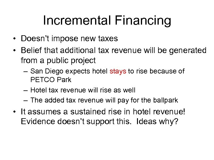 Incremental Financing • Doesn't impose new taxes • Belief that additional tax revenue will