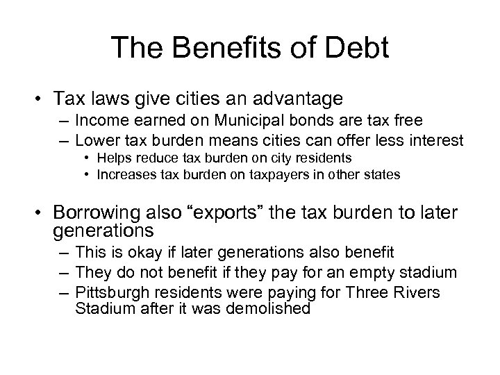 The Benefits of Debt • Tax laws give cities an advantage – Income earned