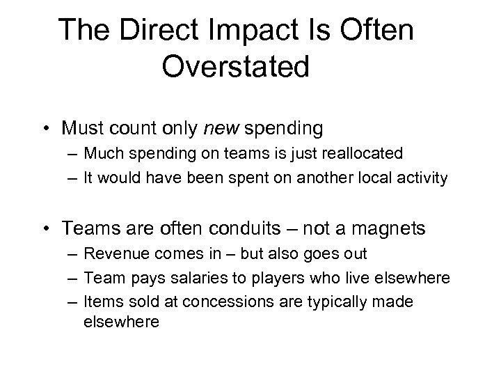 The Direct Impact Is Often Overstated • Must count only new spending – Much