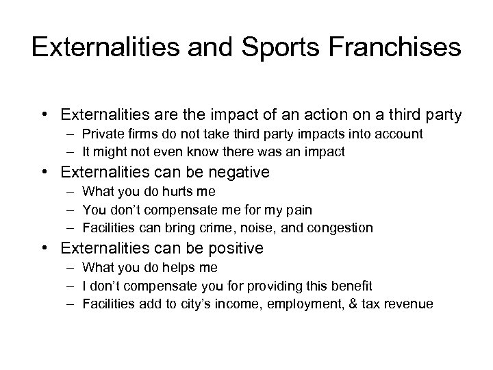 Externalities and Sports Franchises • Externalities are the impact of an action on a