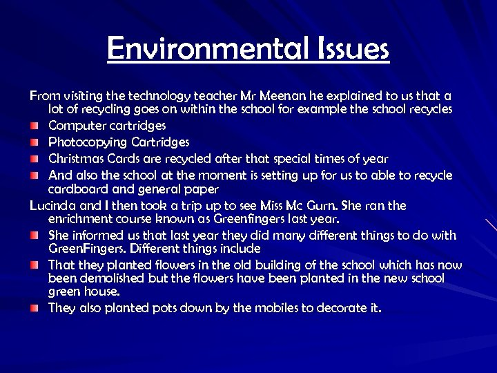 Environmental Issues From visiting the technology teacher Mr Meenan he explained to us that