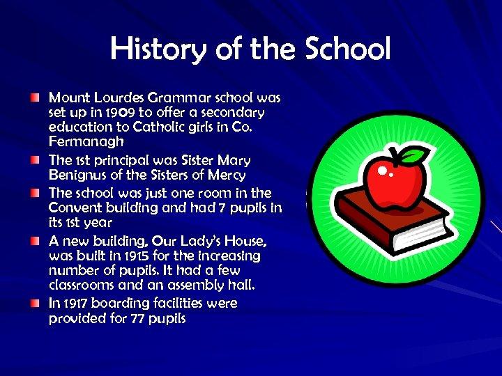 History of the School Mount Lourdes Grammar school was set up in 1909 to