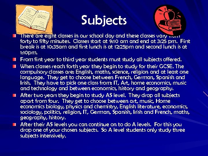 Subjects There are eight classes in our school day and these classes vary from
