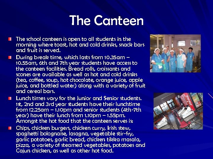 The Canteen The school canteen is open to all students in the morning where