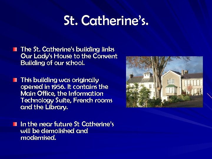 St. Catherine's. The St. Catherine's building links Our Lady's House to the Convent Building