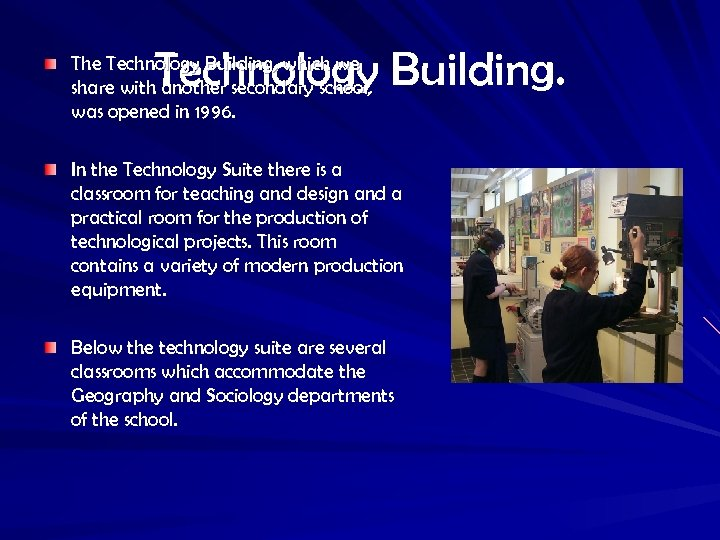 Technology Building. The Technology Building, which we share with another secondary school, was opened
