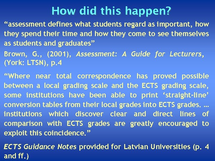 """How did this happen? """"assessment defines what students regard as important, how they spend"""