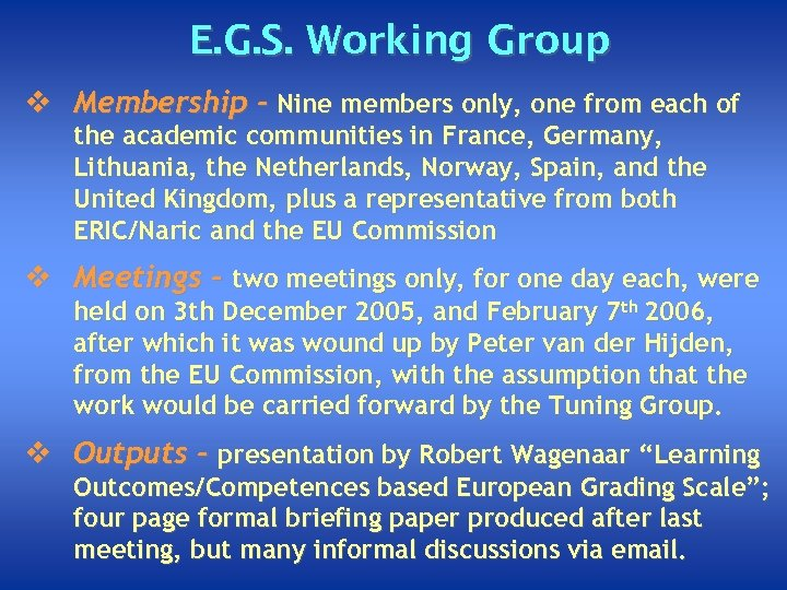 E. G. S. Working Group v Membership - Nine members only, one from each