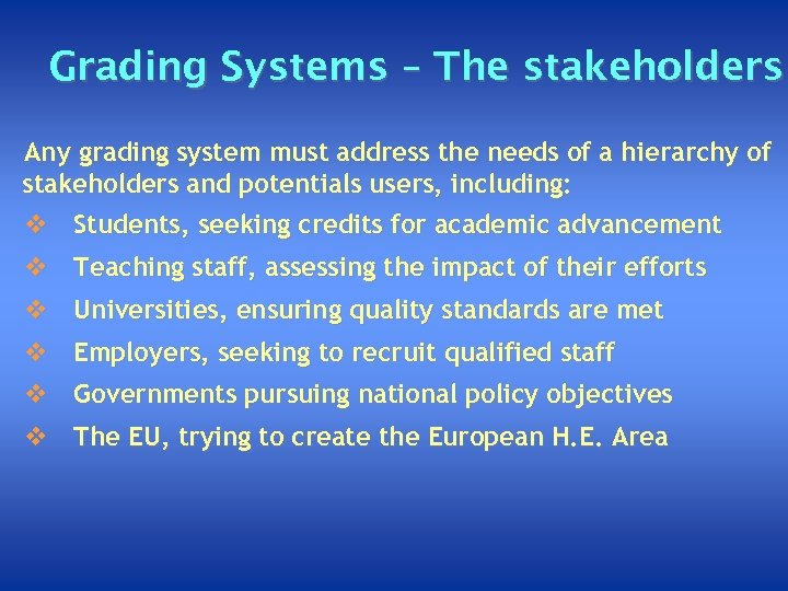 Grading Systems – The stakeholders Any grading system must address the needs of a