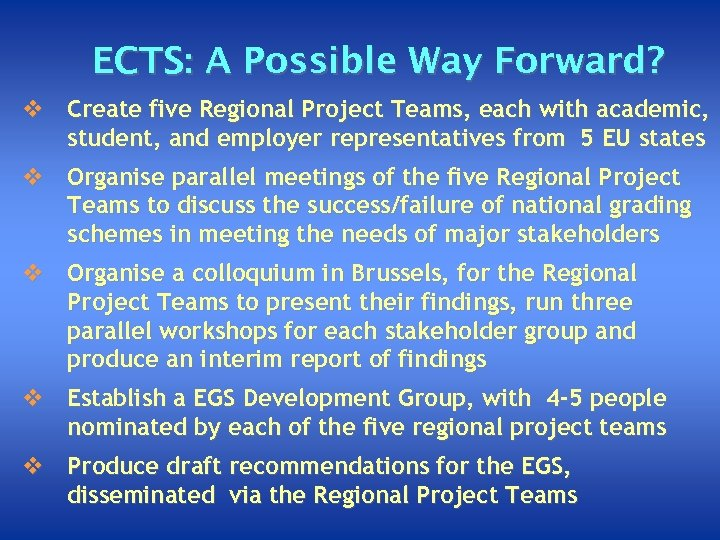 ECTS: A Possible Way Forward? v Create five Regional Project Teams, each with academic,