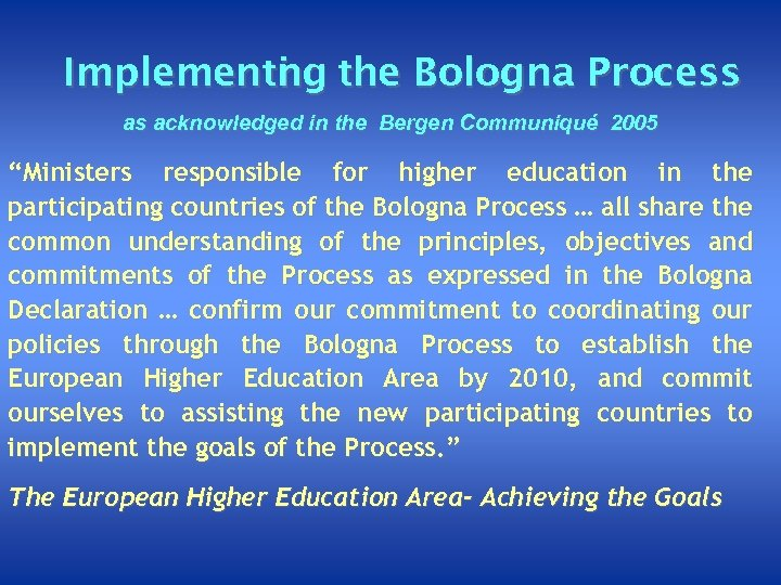 Implementi g the Bologna Process ng n as acknowledged in the Bergen Communiqué 2005