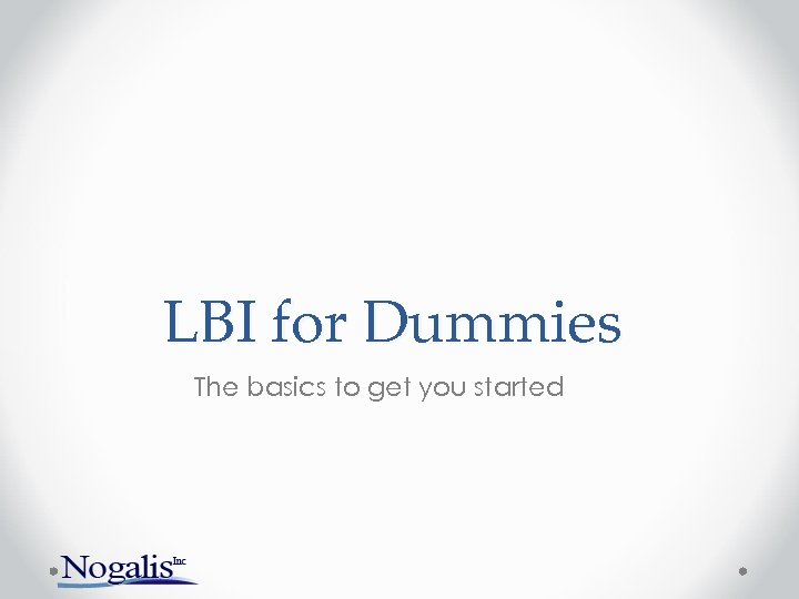 LBI for Dummies The basics to get you started