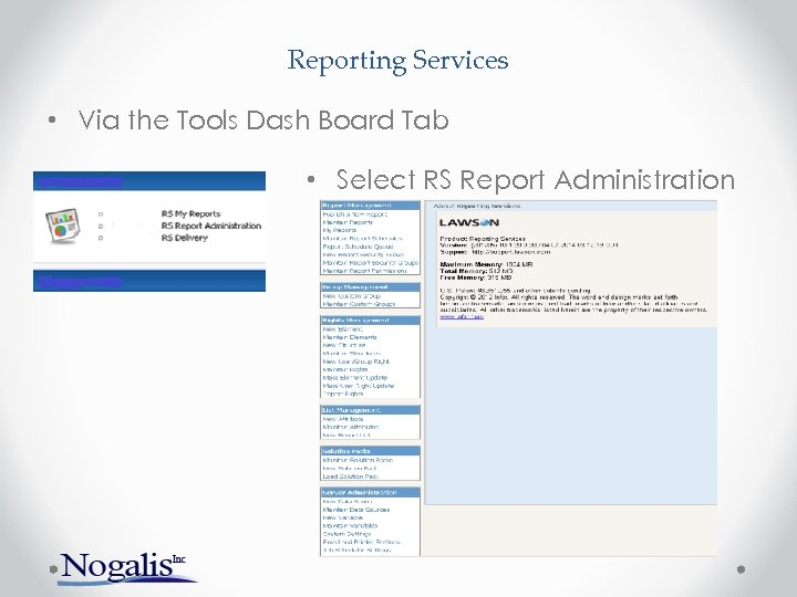 Reporting Services • Via the Tools Dash Board Tab • Select RS Report Administration