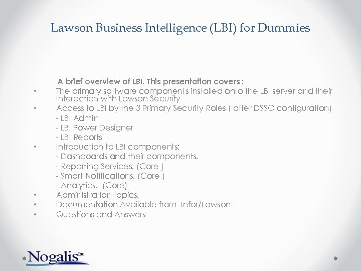 Lawson Business Intelligence (LBI) for Dummies • • • A brief overview of LBI.