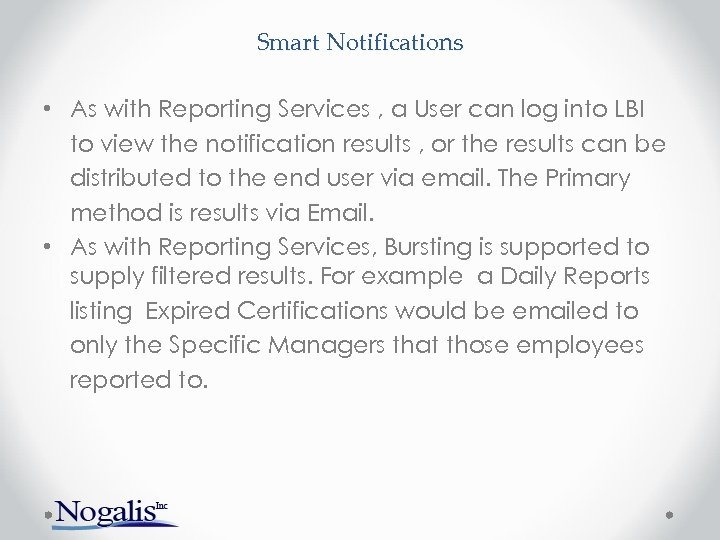 Smart Notifications • As with Reporting Services , a User can log into LBI