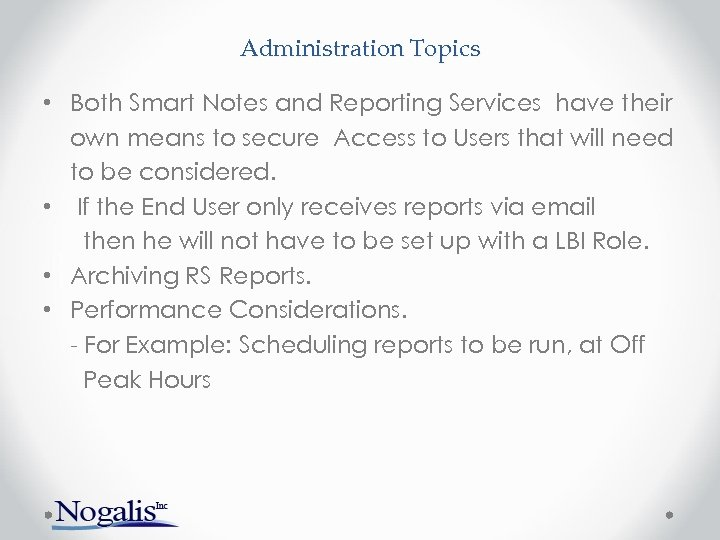 Administration Topics • Both Smart Notes and Reporting Services have their own means to