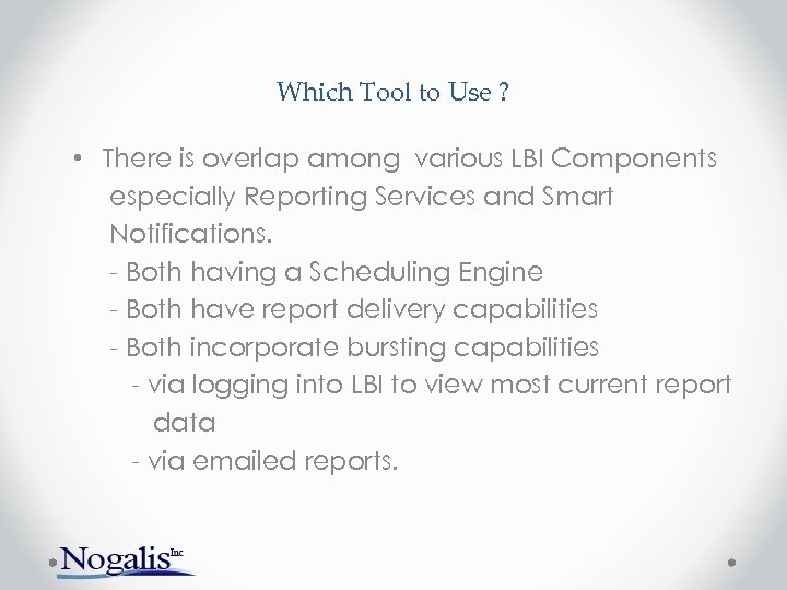 Which Tool to Use ? • There is overlap among various LBI Components especially