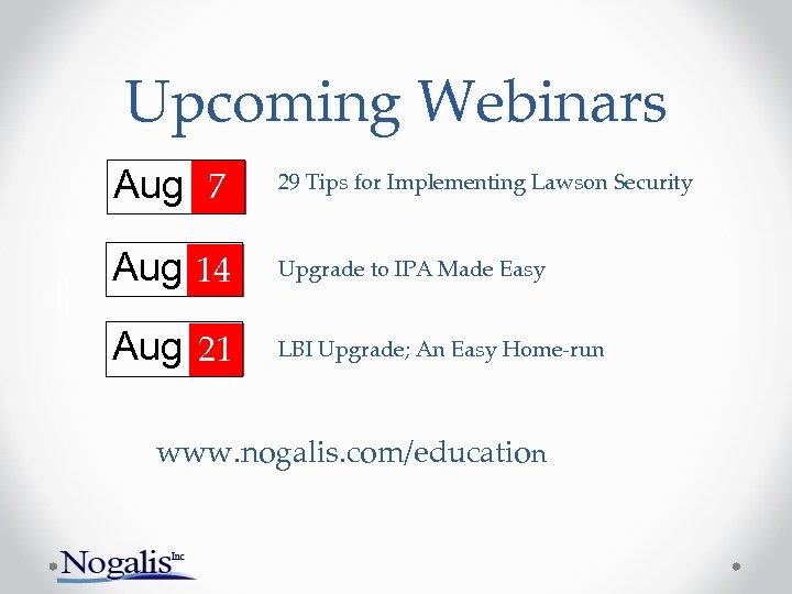 Upcoming Webinars Aug 7 29 Tips for Implementing Lawson Security Aug 14 Upgrade to
