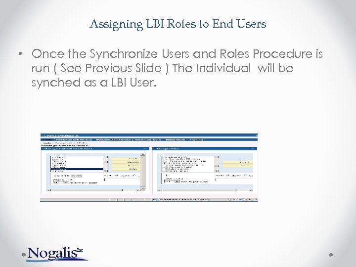 Assigning LBI Roles to End Users • Once the Synchronize Users and Roles Procedure