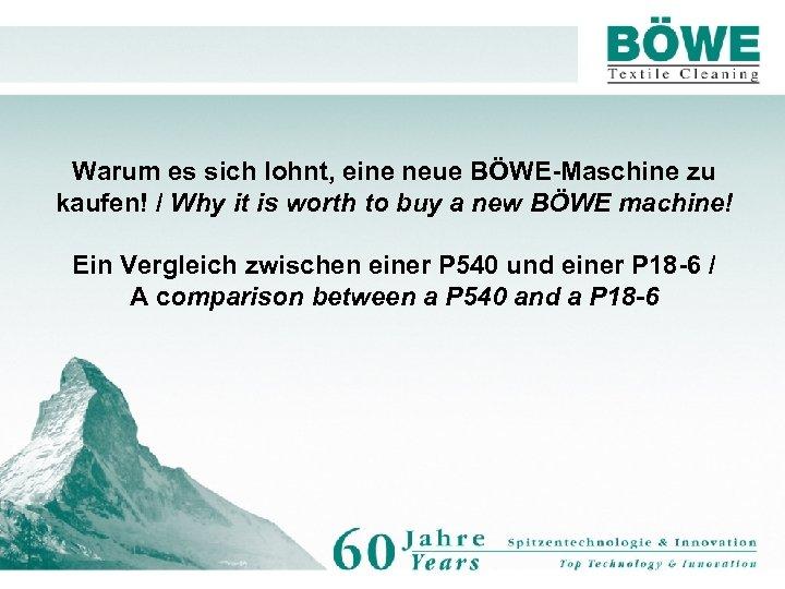 Warum es sich lohnt, eine neue BÖWE-Maschine zu kaufen! / Why it is worth