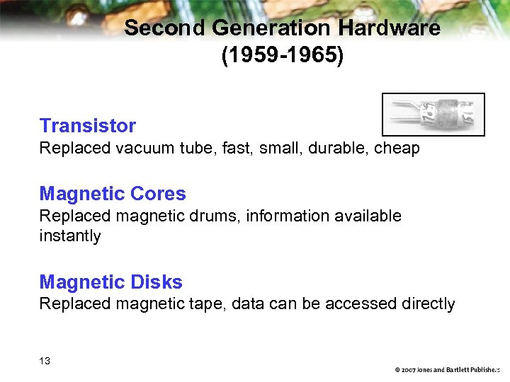 Second Generation Hardware (1959 -1965) Transistor Replaced vacuum tube, fast, small, durable, cheap Magnetic