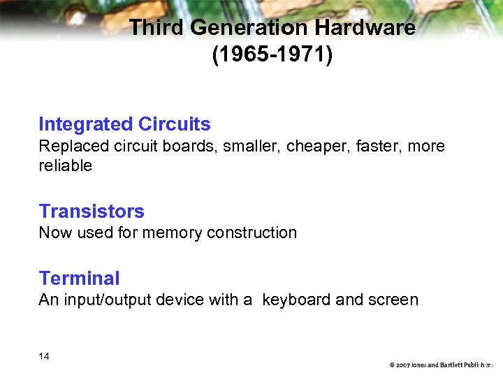 Third Generation Hardware (1965 -1971) Integrated Circuits Replaced circuit boards, smaller, cheaper, faster, more
