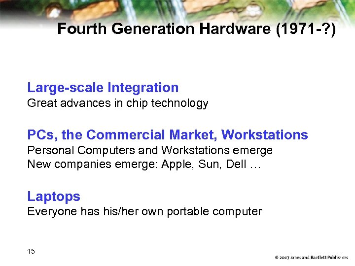 Fourth Generation Hardware (1971 -? ) Large-scale Integration Great advances in chip technology PCs,