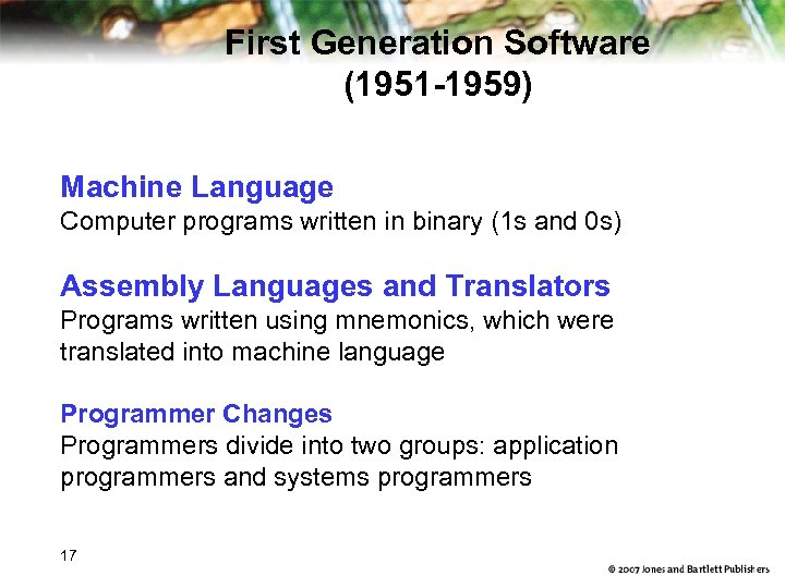 First Generation Software (1951 -1959) Machine Language Computer programs written in binary (1 s