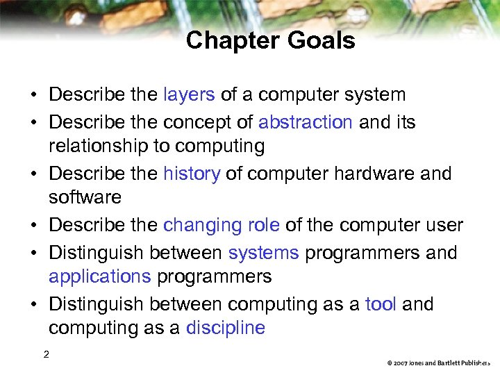 Chapter Goals • Describe the layers of a computer system • Describe the concept