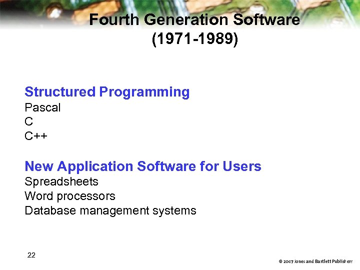 Fourth Generation Software (1971 -1989) Structured Programming Pascal C C++ New Application Software for