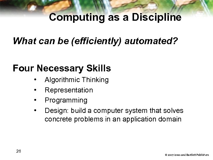 Computing as a Discipline What can be (efficiently) automated? Four Necessary Skills • •