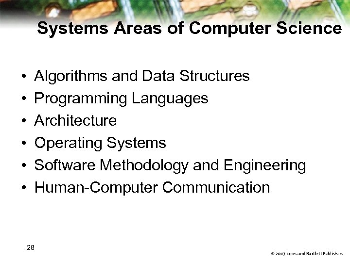 Systems Areas of Computer Science • • • Algorithms and Data Structures Programming Languages