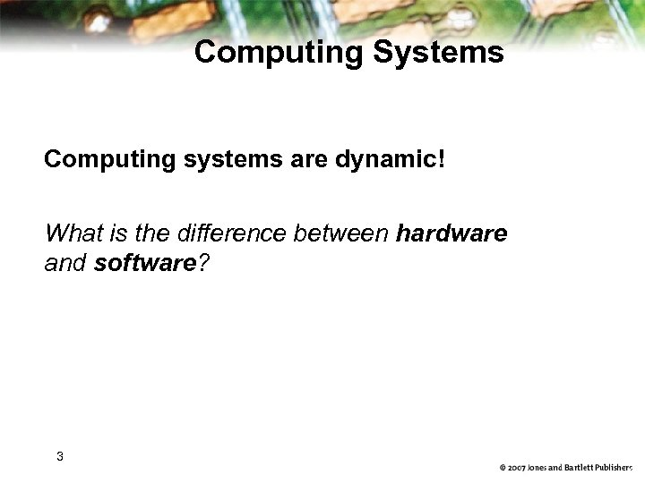 Computing Systems Computing systems are dynamic! What is the difference between hardware and software?