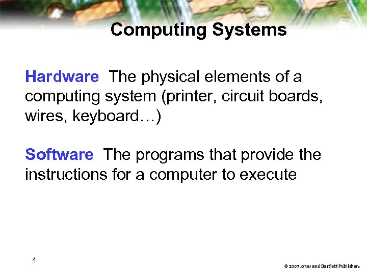 Computing Systems Hardware The physical elements of a computing system (printer, circuit boards, wires,