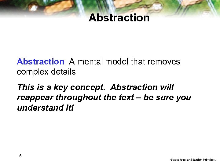 Abstraction A mental model that removes complex details This is a key concept. Abstraction