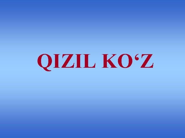 QIZIL KO'Z
