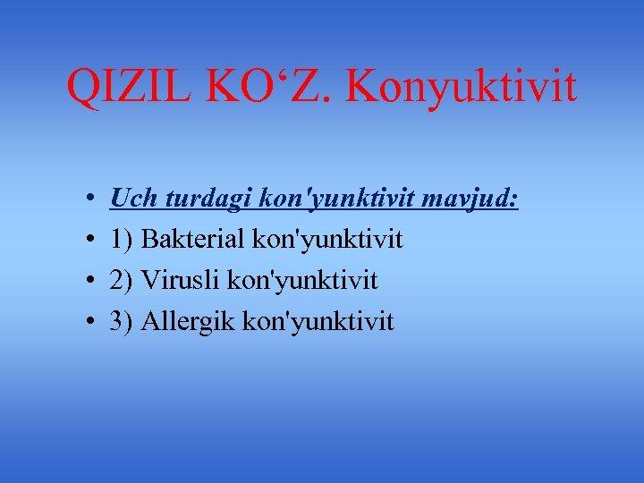QIZIL KO'Z. Konyuktivit • • Uch turdagi kon'yunktivit mavjud: 1) Bakterial kon'yunktivit 2) Virusli