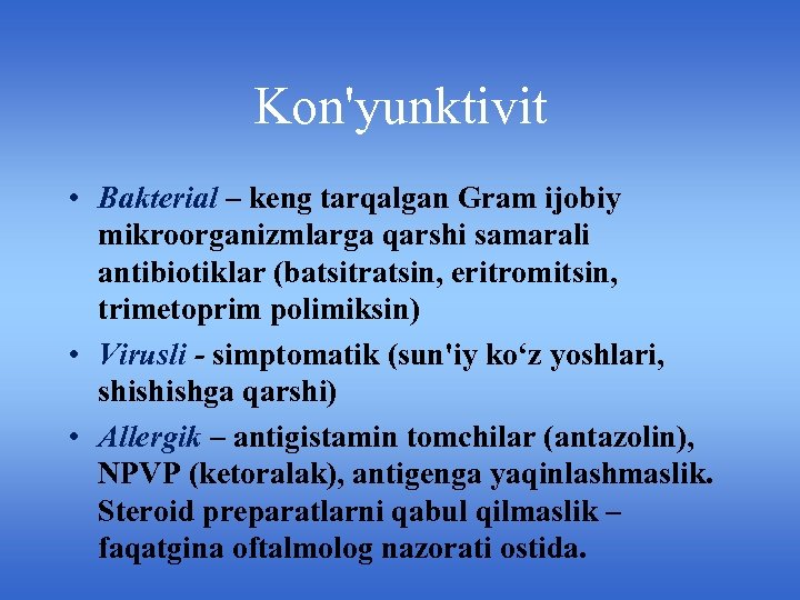 Kon'yunktivit • Bakterial – keng tarqalgan Gram ijobiy mikroorganizmlarga qarshi samarali antibiotiklar (batsitratsin, eritromitsin,