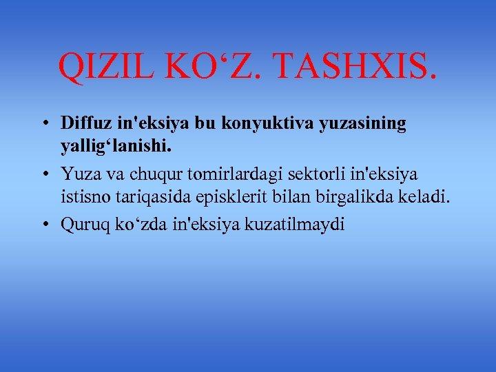 QIZIL KO'Z. TASHXIS. • Diffuz in'eksiya bu konyuktiva yuzasining yallig'lanishi. • Yuza va chuqur