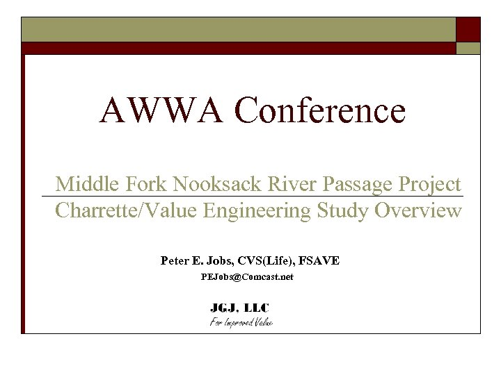 AWWA Conference Middle Fork Nooksack River Passage Project Charrette/Value Engineering Study Overview Peter