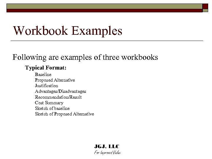 Workbook Examples Following are examples of three workbooks Typical Format: Baseline Proposed Alternative Justification