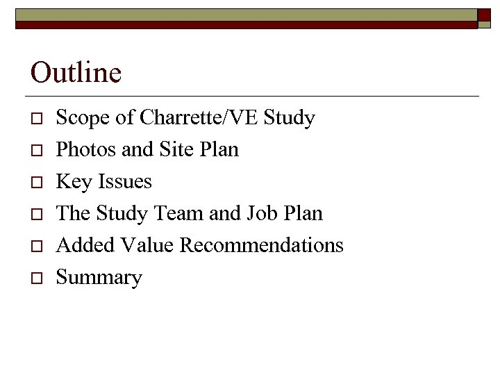Outline o o o Scope of Charrette/VE Study Photos and Site Plan Key Issues