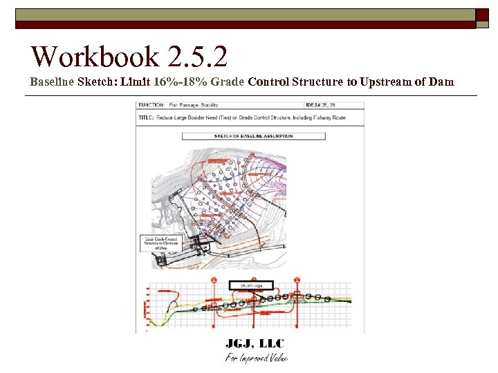 Workbook 2. 5. 2 Baseline Sketch: Limit 16%-18% Grade Control Structure to Upstream of