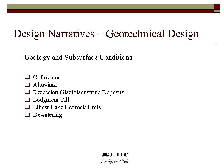 Design Narratives – Geotechnical Design Geology and Subsurface Conditions q Colluvium q Alluvium q