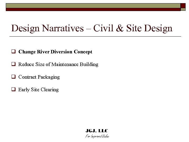 Design Narratives – Civil & Site Design q Change River Diversion Concept q Reduce