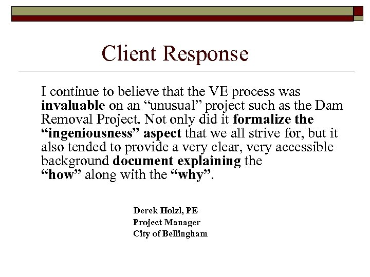 Client Response I continue to believe that the VE process was invaluable on