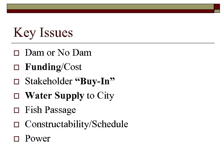 """Key Issues o o o o Dam or No Dam Funding/Cost Stakeholder """"Buy-In"""" Water"""