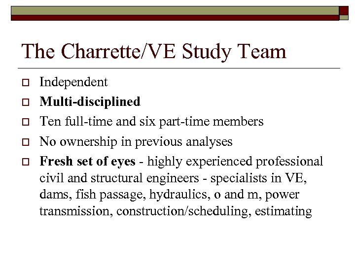 The Charrette/VE Study Team o o o Independent Multi-disciplined Ten full-time and six part-time