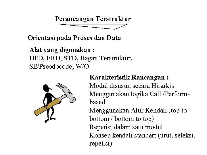 Perancangan Terstruktur Orientasi pada Proses dan Data Alat yang digunakan : DFD, ERD, STD,